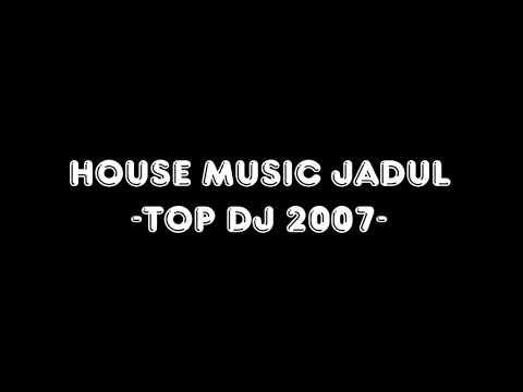 House Music Jadul -Top DJ 2007-