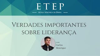 ETEP 2020 | Verdades Importantes sobre Liderança - Pr.Carlos Henrique