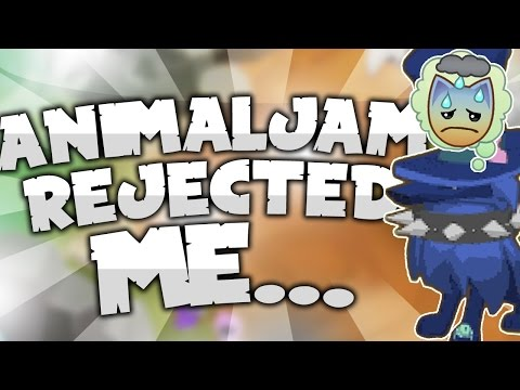 ANIMAL JAM REJECTED ME!