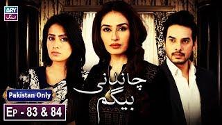 Chandni Begum Episode 83 & 84 - ARY Zindagi Drama