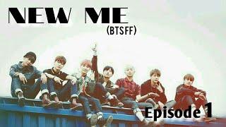 \\New Me\\ {BTS FF} episode 1