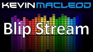 Kevin MacLeod: Blip Stream