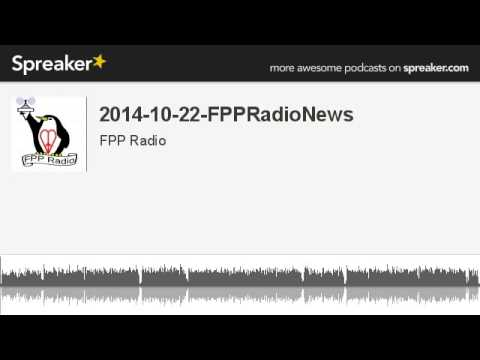 2014-10-22-FPPRadioNews (made with Spreaker)