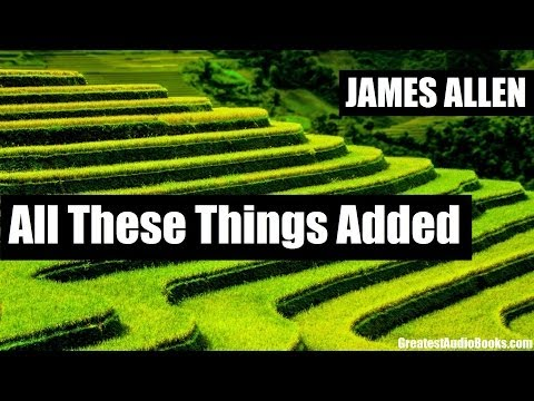 ALL THESE THINGS ADDED By James Allen - FULL AudioBook | Greatest AudioBooks