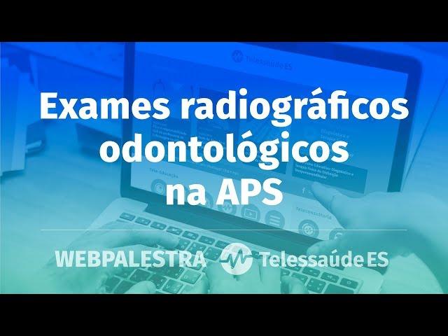WebPalestra: Exames radiográficos odontológicos na APS
