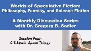 C.S. Lewis' Space Trilogy - Philosophy and Speculative Fiction (lecture 4)