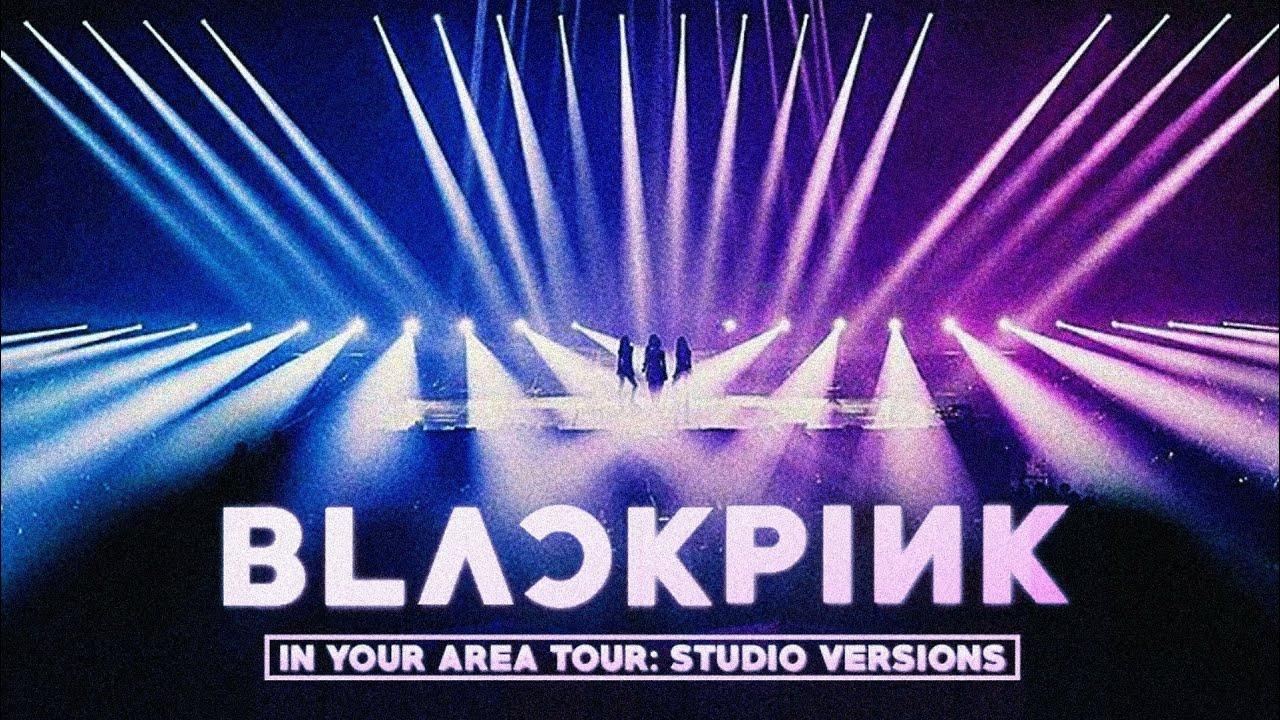 BLACKPINK - IN YOUR AREA TOUR: Studio Versions [ALBUM DOWNLOAD]