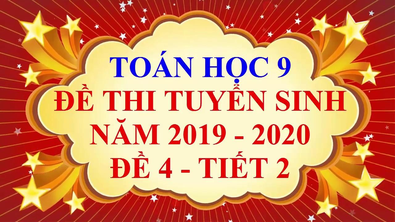 Toán học lớp 9 – Đề thi tuyển sinh vào lớp 10 – năm học 2019 – 2020 – Đề 4 – Tiết 2