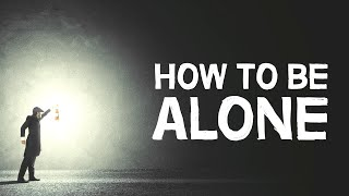 How To Be Alone | 4 Healthy Ways