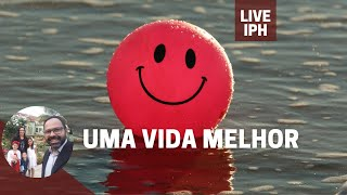 Live IPH 08/09/21 - Uma vida melhor