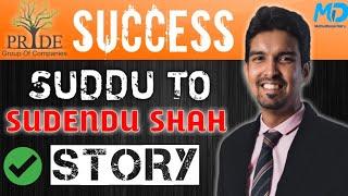 Success story of Sudendu Shah | Pride group of companies