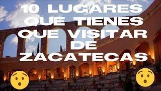 10 lugares que tienes que visitar de Zacatecas