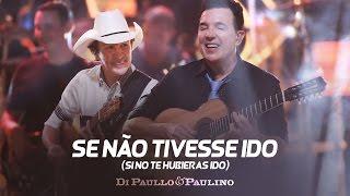 Di Paullo & Paulino - Se Não Tivesse Ido (Si No Te Hubieras Ido) -