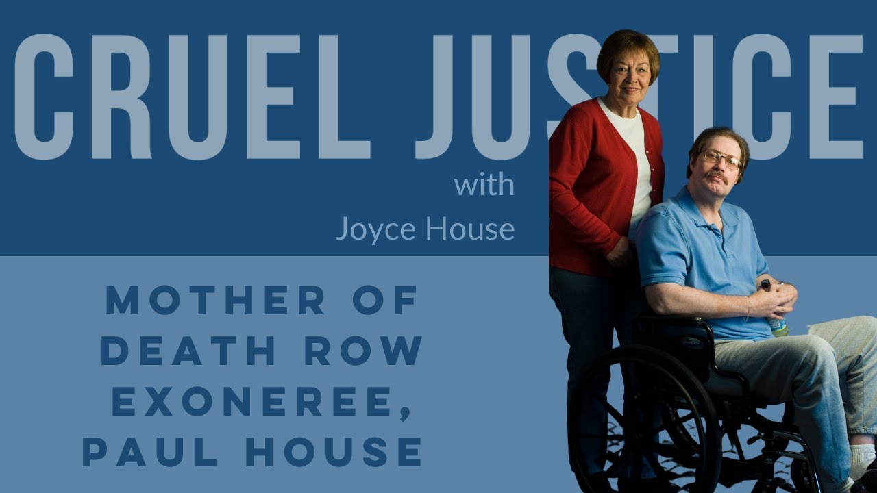 Cruel Justice Episode 22: Joyce House, the mother of death row exoneree, Paul House