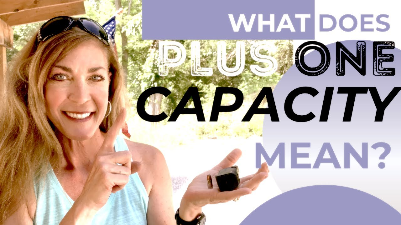 What does PLUS ONE capacity mean with firearms?