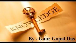Motivational Speech By Gaur Gopal Prabhu - Knowledge Is Very Important In Life