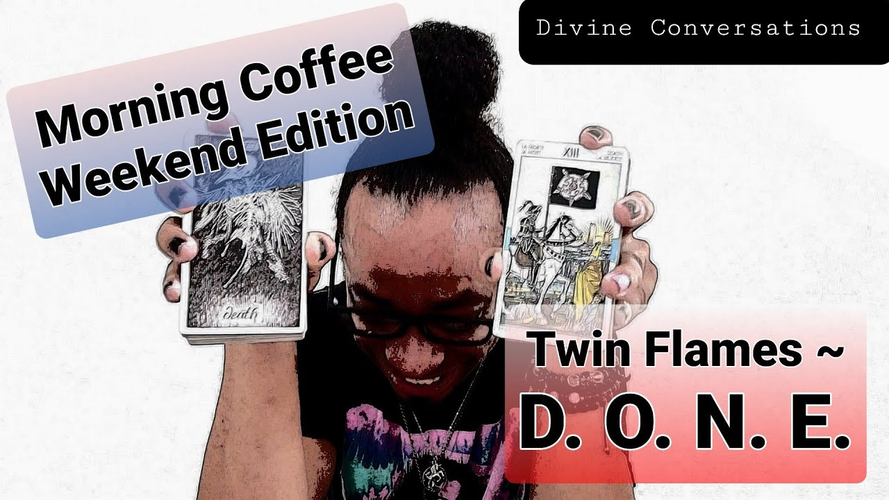MC Weekend Edition - * Twin Flames ~ D. O. N. E. * - 7/3-5/2020 Weekend Reading