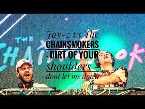 Jayz vs The Chainsmokers Dirt of my shoulder  Dont let me down