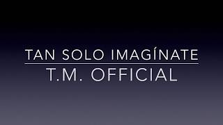 Video Tan solo imagínate - TM Official (Lyric Video) download MP3, 3GP, MP4, WEBM, AVI, FLV Desember 2017