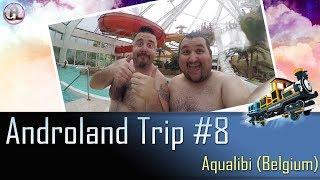 Gambar cover Androland Trip #8   Aqualibi (Belgium) - 13/07/2019