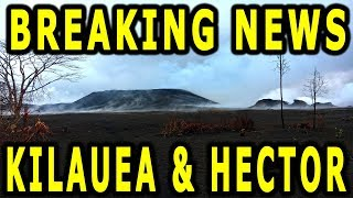 BREAKING NEWS Hector & Hawaii Kilauea Volcano Eruption Update for 8/8/2018