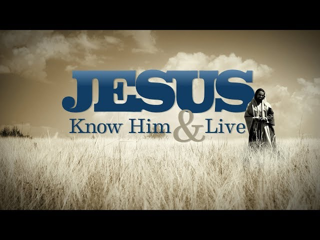 Jesus: Know Him and Live (Part 1)
