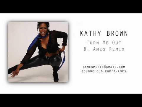 Turn Me Out (B. Ames Remix) - Kathy Brown   2011 + Download