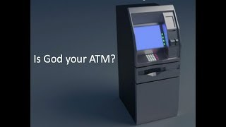 013: Is God your ATM?
