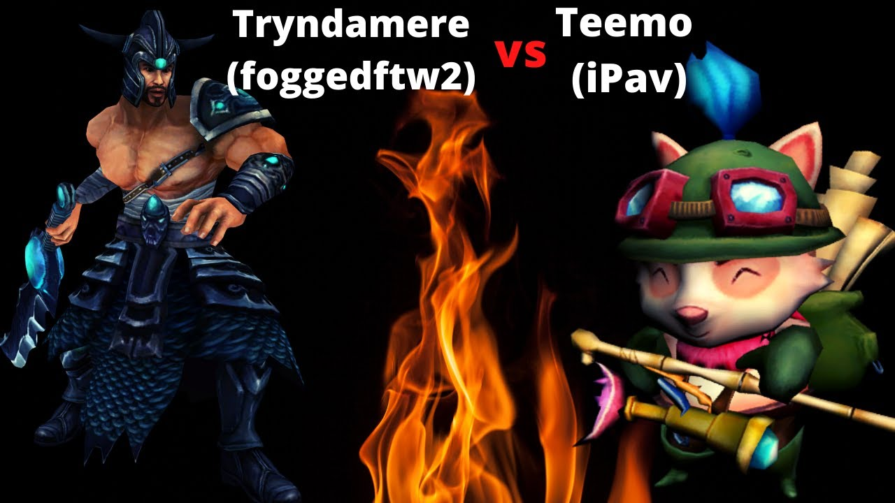 Matching The Best Tryndamere foggedftw2. [Teemo vs Tryndamere]