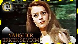 Vahşi Bir Erkek Sevdim - Türk Filmi