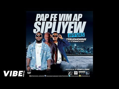 TPrudhomme Feat. Ti Tanbou & P-Jay - Pap Fe Vi'm Ap Sipliye'w [Official Audio]