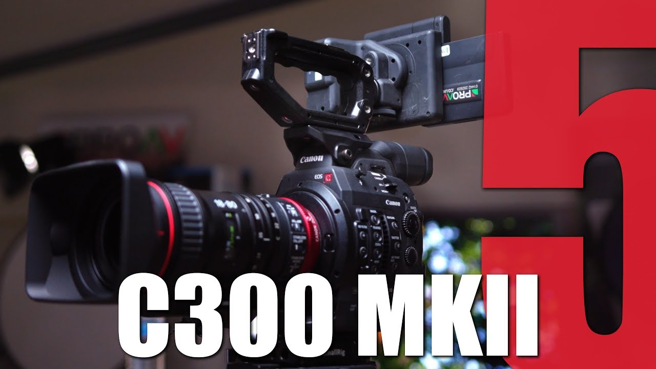 5 Reasons why our customers choose the Canon C300 MK II