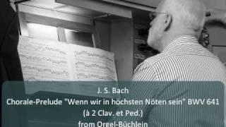 """J. S. Bach - Chorale-Prelude """"Wenn wir in höchsten Nöten sein"""" BWV 641"""