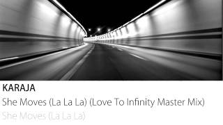 Karaja - She Moves (La La La) (Love To Infinity Master Mix)