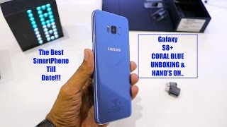 Galaxy S8+ Coral Blue Unboxing and Initial Impressions
