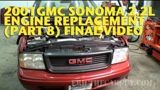 2001 Gmc Sonoma 2.2l Engine Replacement (Part 8) Final Video -Ericthecarguy