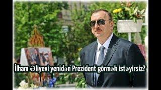 İlham Əliyevi yeniden Prezident görmək istəyirsiz?