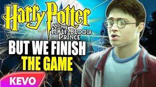Half Blood Prince but we finish the game
