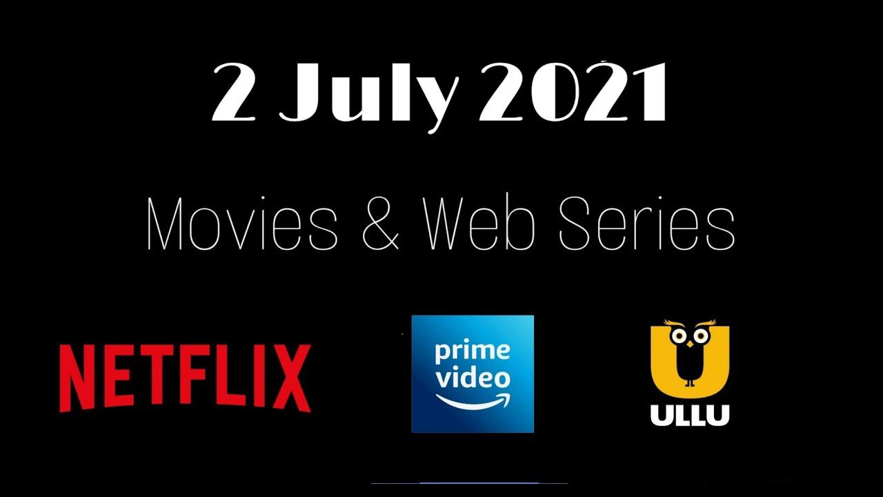 2 July 2021   Release   Movies/Web Series Hindi On Amazon Prime, Netflix, Ullu web Series
