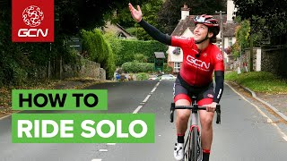 How To Ride Y๐ur Bike Solo | GCN's Guide To Cycling On Your Own