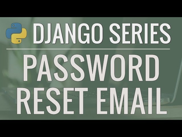 Python Django Tutorial: Full-Featured Web App Part 12 - Email and Password Reset