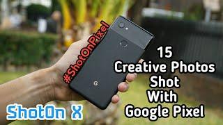 15 Creative Photos Shot with Pixel Mobile | #ShotOnPixel | #GooglePixel | #ShotOnX