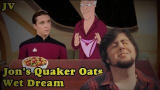 JONTRON : Jon's Quaker Oats Wet Dream