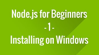 Node.js Tutorial for Beginners - 1 - Installing on Windows