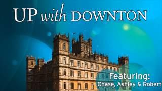 UP WITH DOWNTON Season 5, Episode 4 Downton Abbey Recap
