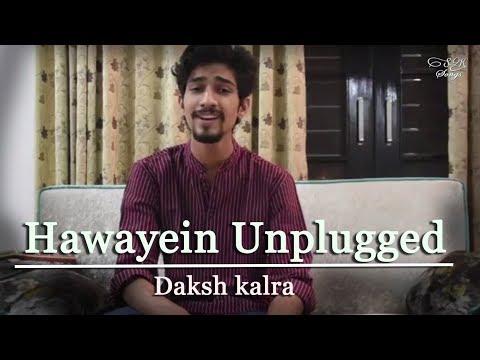 Hawayein Unplugged | Arijit Singh | Jab Harry Met Sejal | Daksh Kalra Cover