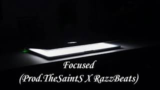 Focused (Prod.TheSaintS-RazzBeats)