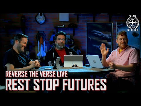 Star Citizen: Reverse The Verse LIVE - Rest Stop Futures