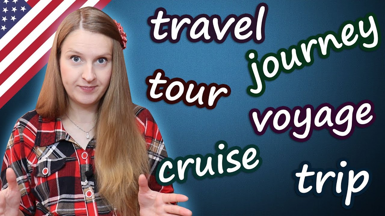 Travel, trip, journey, tour, voyage, cruise - confusing words in English