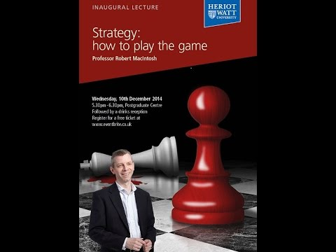 Strategy: How to Play the Game - Inaugural Lecture of Prof. Robert MacIntosh